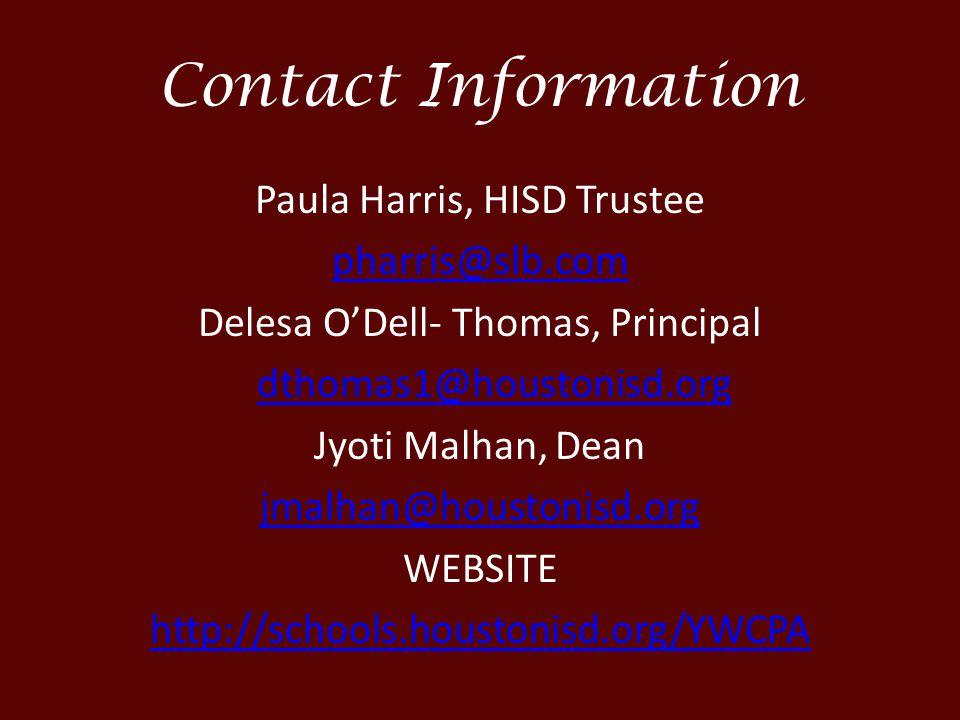 Contact Information Paula Harris, HISD Trustee pharris@slb.com Delesa O'Dell- Thomas, Principal dthomas1@houstonisd.org Jyoti Malhan, Dean jmalhan@houstonisd.org WEBSITE http://schools.houstonisd.org/YWCPA