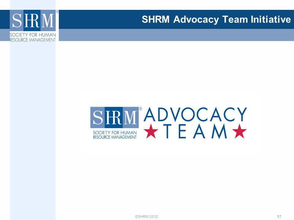 ©SHRM 2012 17 SHRM Advocacy Team Initiative