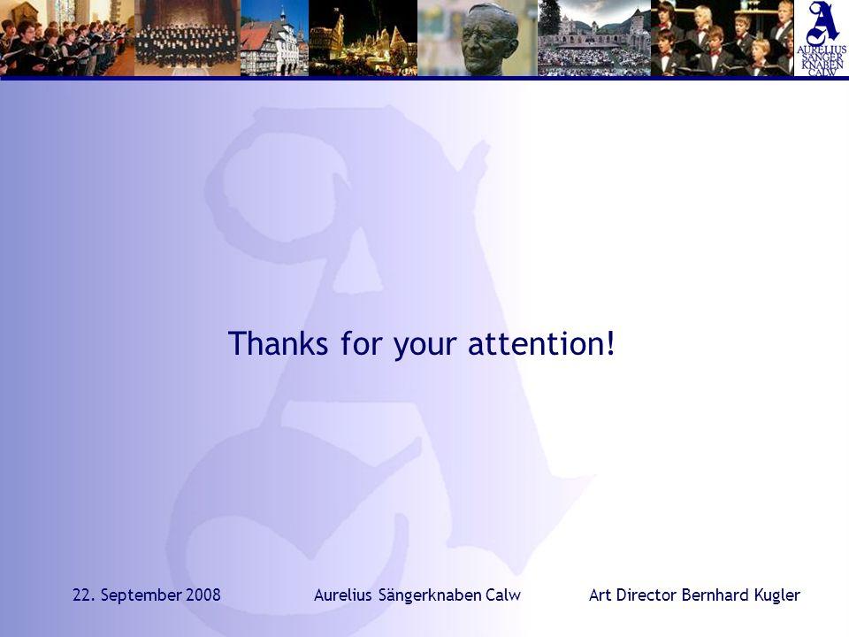 Art Director Bernhard Kugler22. September 2008Aurelius Sängerknaben Calw Thanks for your attention!