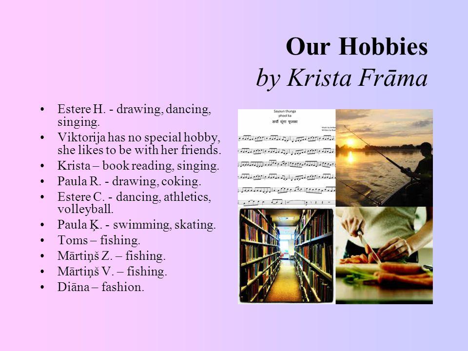 Our Hobbies by Krista Frāma Estere H. - drawing, dancing, singing.