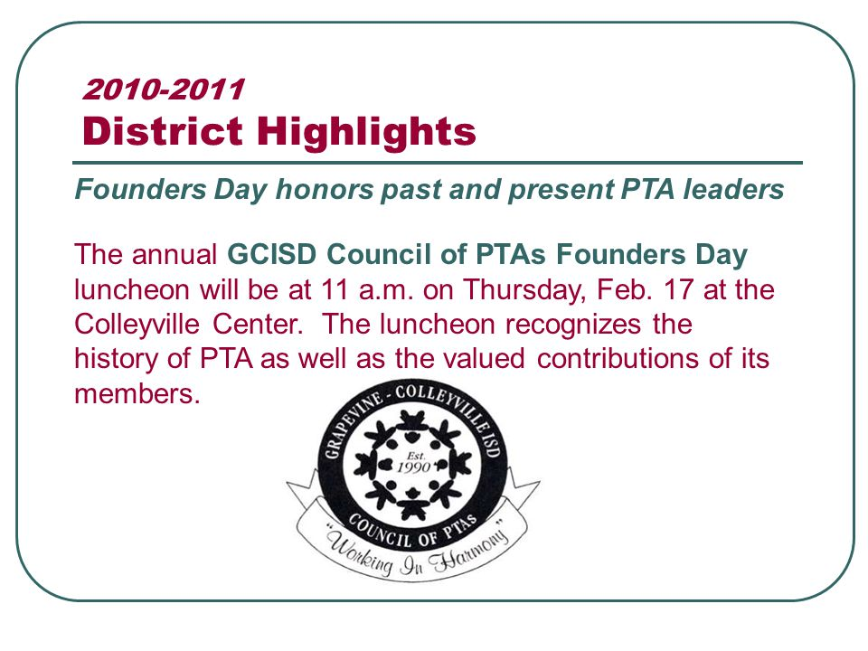 2010-2011 District Highlights Founders Day honors past and present PTA leaders The annual GCISD Council of PTAs Founders Day luncheon will be at 11 a.m.