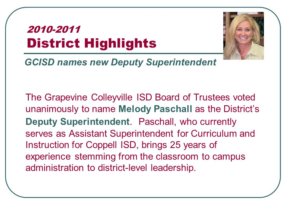 2010-2011 District Highlights The Grapevine Colleyville ISD Board of Trustees voted unanimously to name Melody Paschall as the District's Deputy Superintendent.