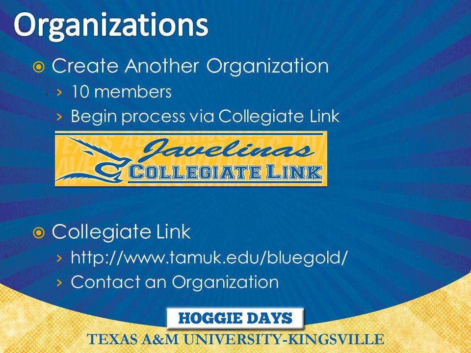  Create Another Organization › 10 members › Begin process via Collegiate Link  Collegiate Link › http://www.tamuk.edu/bluegold/ › Contact an Organization
