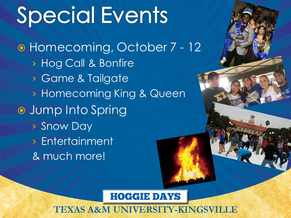  Homecoming, October 7 - 12 › Hog Call & Bonfire › Game & Tailgate › Homecoming King & Queen  Jump Into Spring › Snow Day › Entertainment & much more!