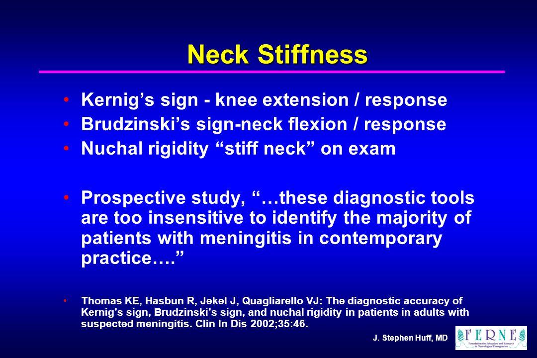 "J. Stephen Huff, MD Neck Stiffness Kernig's sign - knee extension / response Brudzinski's sign-neck flexion / response Nuchal rigidity ""stiff neck"" on"