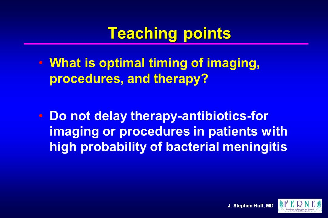 J. Stephen Huff, MD Teaching points What is optimal timing of imaging, procedures, and therapy.