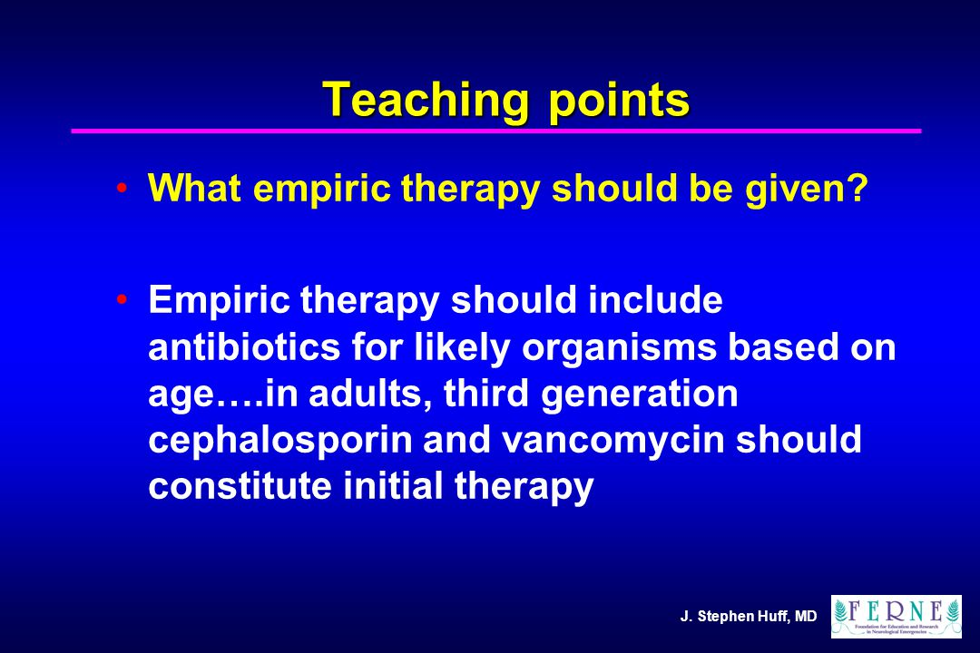 J. Stephen Huff, MD Teaching points What empiric therapy should be given.