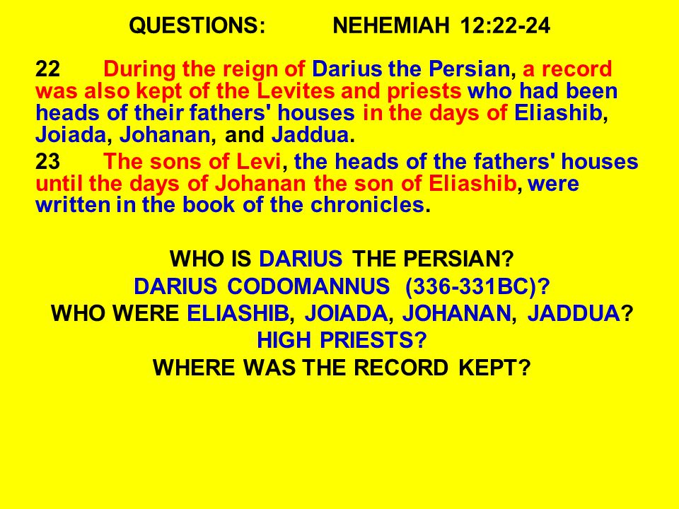 QUESTIONS:NEHEMIAH 12:22-24 22During the reign of Darius the Persian, a record was also kept of the Levites and priests who had been heads of their fa