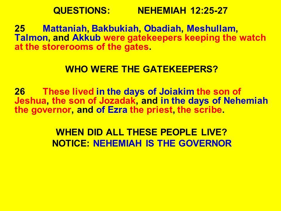 QUESTIONS:NEHEMIAH 12:25-27 25Mattaniah, Bakbukiah, Obadiah, Meshullam, Talmon, and Akkub were gatekeepers keeping the watch at the storerooms of the