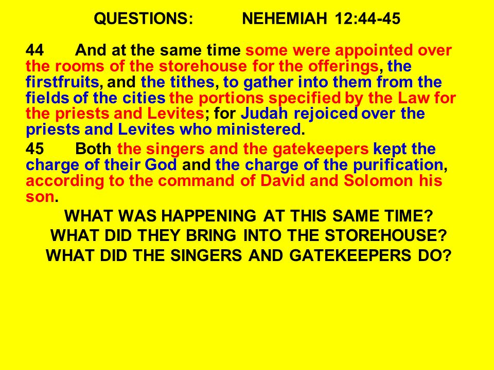 QUESTIONS:NEHEMIAH 12:44-45 44And at the same time some were appointed over the rooms of the storehouse for the offerings, the firstfruits, and the ti