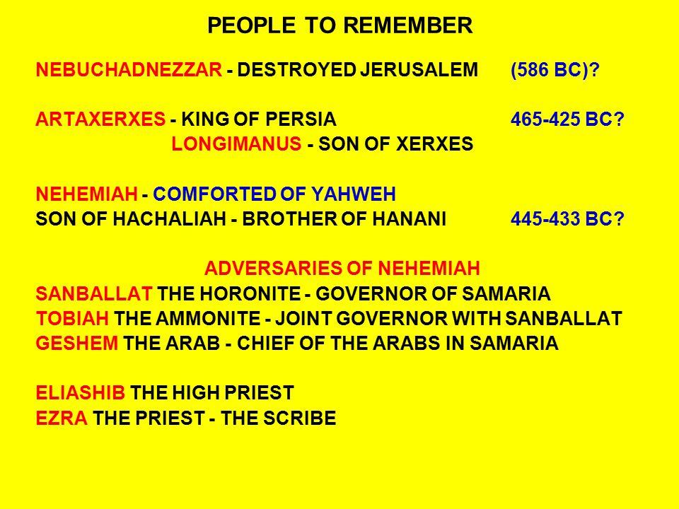 PEOPLE TO REMEMBER NEBUCHADNEZZAR - DESTROYED JERUSALEM(586 BC)? ARTAXERXES - KING OF PERSIA465-425 BC? LONGIMANUS- SON OF XERXES NEHEMIAH - COMFORTED