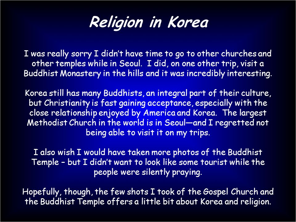 Religion in Korea I was really sorry I didn't have time to go to other churches and other temples while in Seoul.