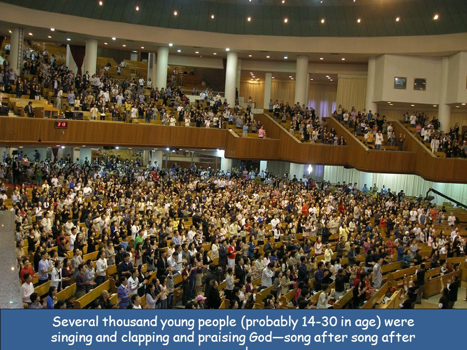 Several thousand young people (probably 14-30 in age) were singing and clapping and praising God—song after song after song!