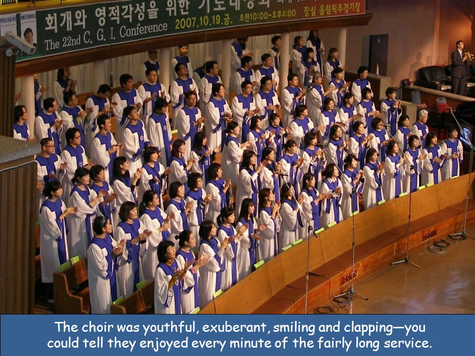 The choir was youthful, exuberant, smiling and clapping—you could tell they enjoyed every minute of the fairly long service.