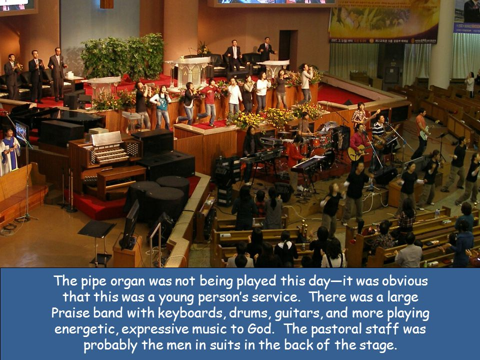 The pipe organ was not being played this day—it was obvious that this was a young person's service.