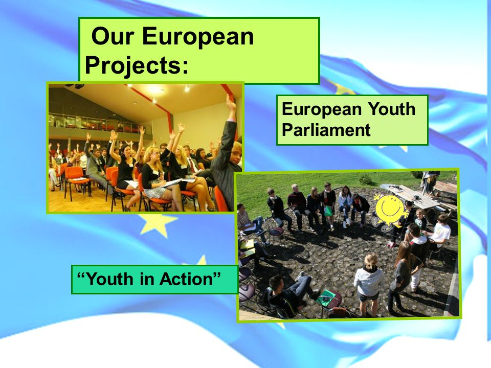 Our European Projects: European Youth Parliament Youth in Action