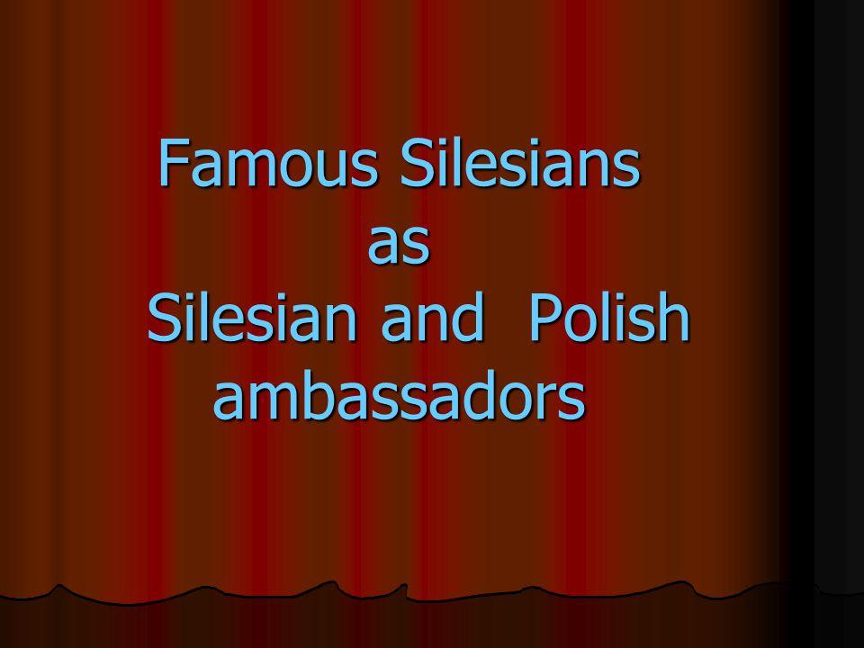 Famous Silesians as Silesian and Polish ambassadors