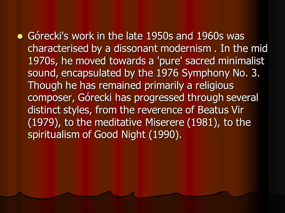 Górecki s work in the late 1950s and 1960s was characterised by a dissonant modernism.