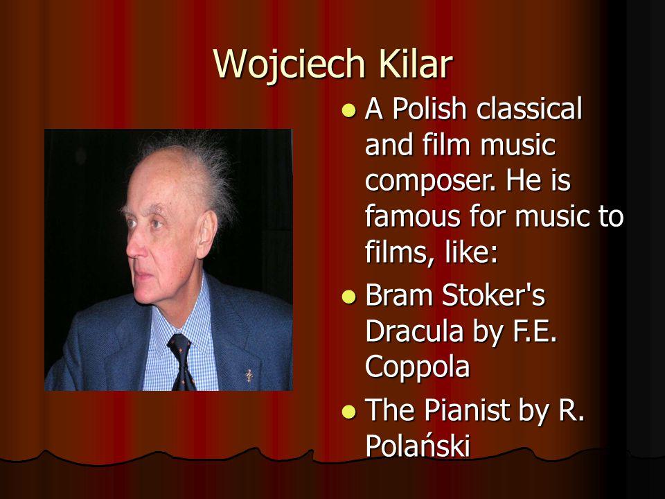 Wojciech Kilar A Polish classical and film music composer.