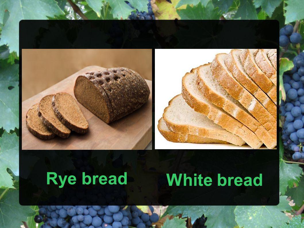 Rye bread White bread