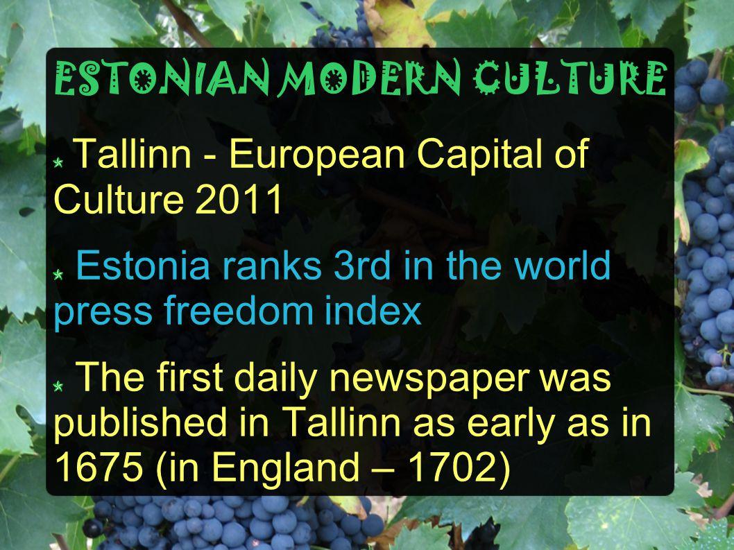ESTONIAN MODERN CULTURE Tallinn - European Capital of Culture 2011 Estonia ranks 3rd in the world press freedom index The first daily newspaper was pu
