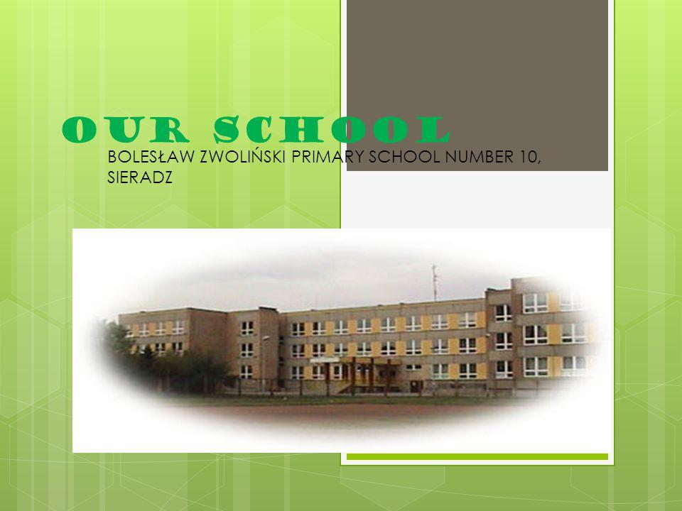 OUR SCHOOL BOLESŁAW ZWOLIŃSKI PRIMARY SCHOOL NUMBER 10, SIERADZ