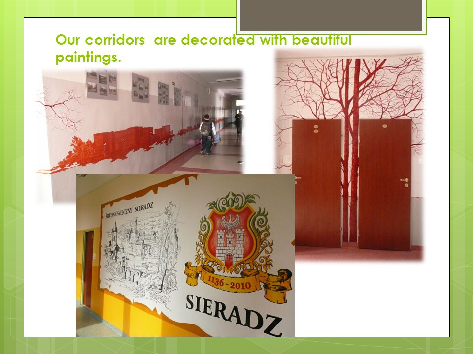 Our corridors are decorated with beautiful paintings.