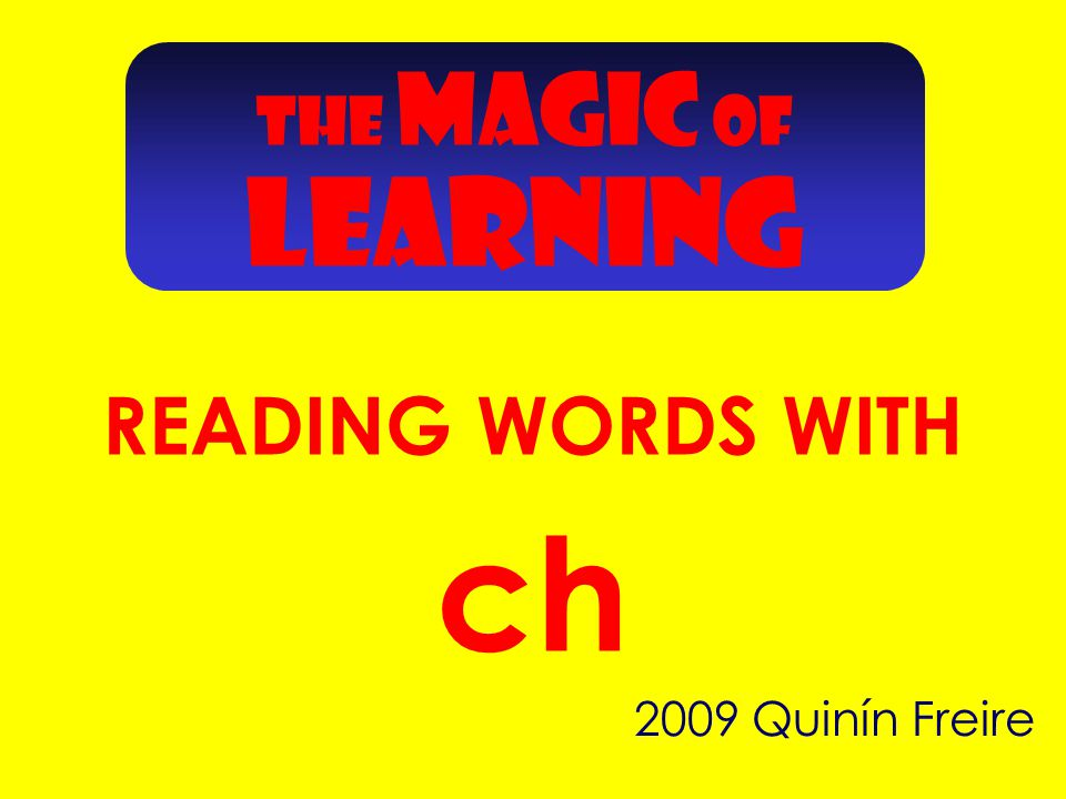 2009 Quinín Freire ch THE MAGIC OF READING WORDS WITH LEARNING