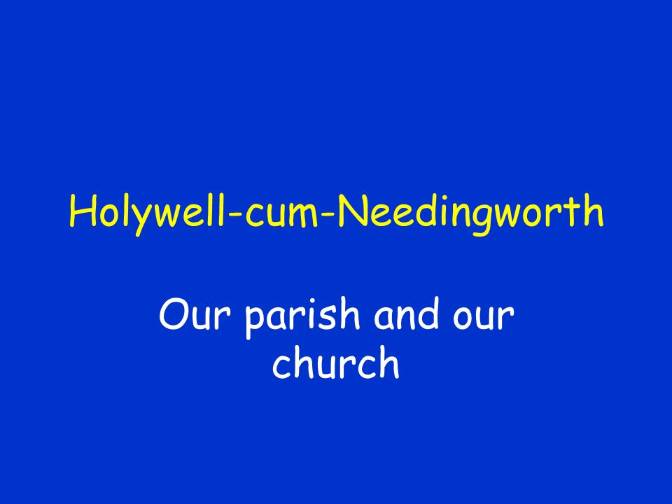 Holywell-cum-Needingworth Our parish and our church