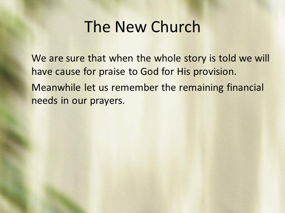 The New Church We are sure that when the whole story is told we will have cause for praise to God for His provision. Meanwhile let us remember the rem