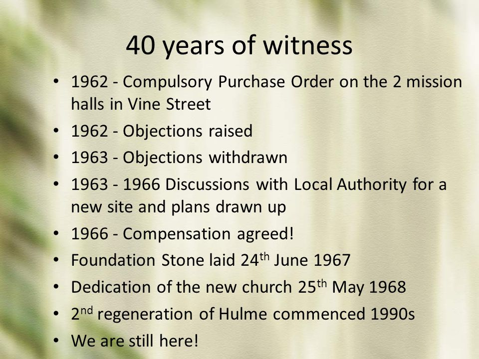 40 years of witness 1962 - Compulsory Purchase Order on the 2 mission halls in Vine Street 1962 - Objections raised 1963 - Objections withdrawn 1963 -