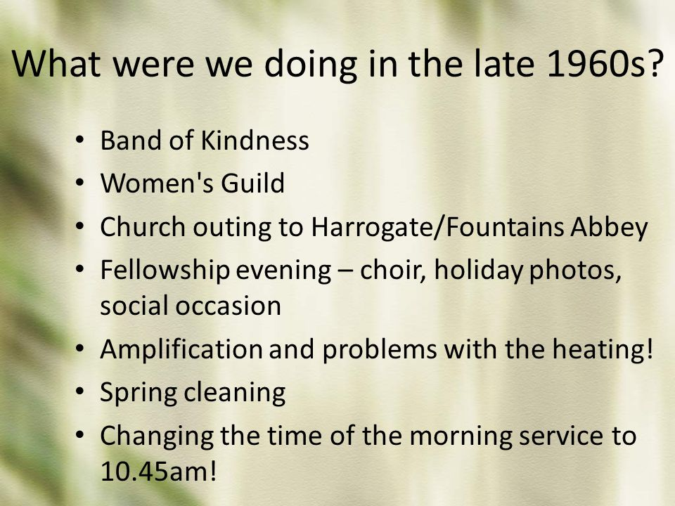 What were we doing in the late 1960s? Band of Kindness Women's Guild Church outing to Harrogate/Fountains Abbey Fellowship evening – choir, holiday ph