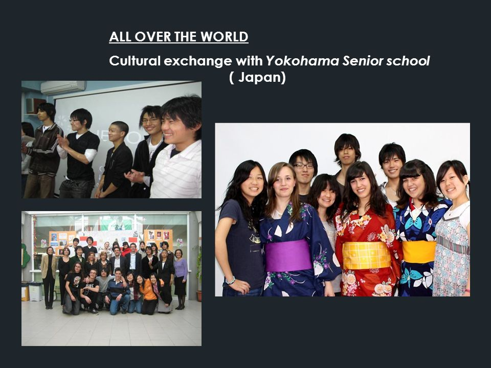 ALL OVER THE WORLD Cultural exchange with Yokohama Senior school ( Japan)