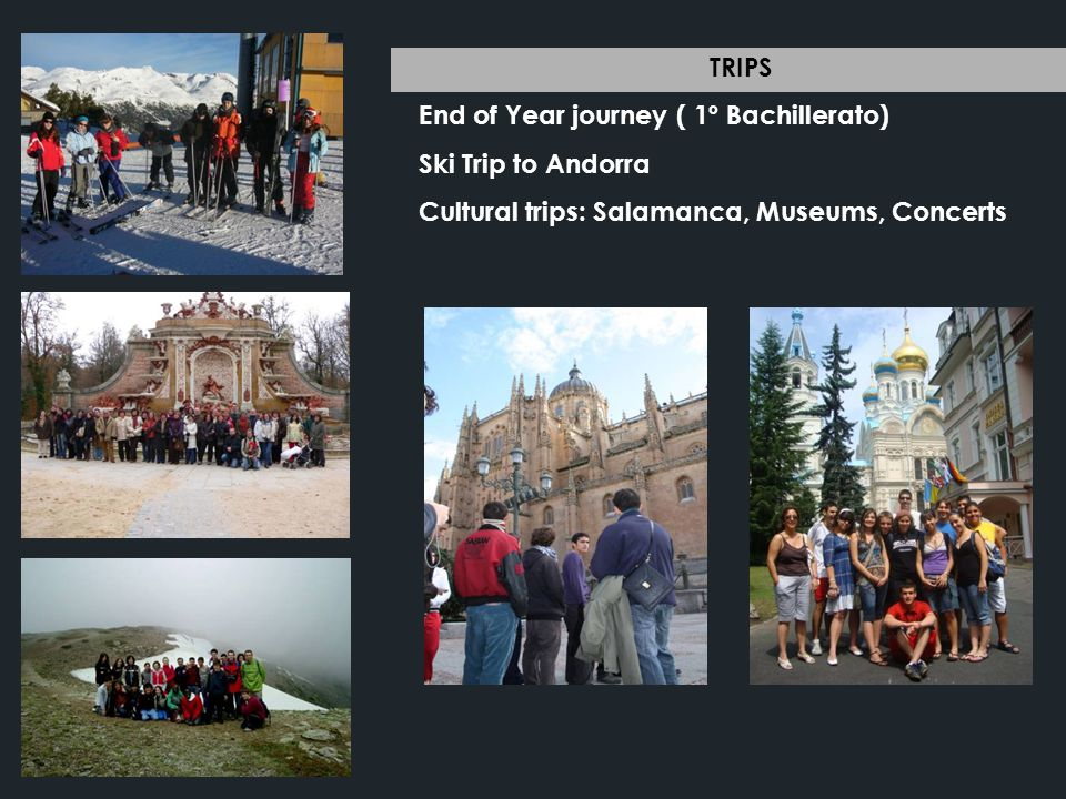 TRIPS End of Year journey ( 1º Bachillerato) Ski Trip to Andorra Cultural trips: Salamanca, Museums, Concerts