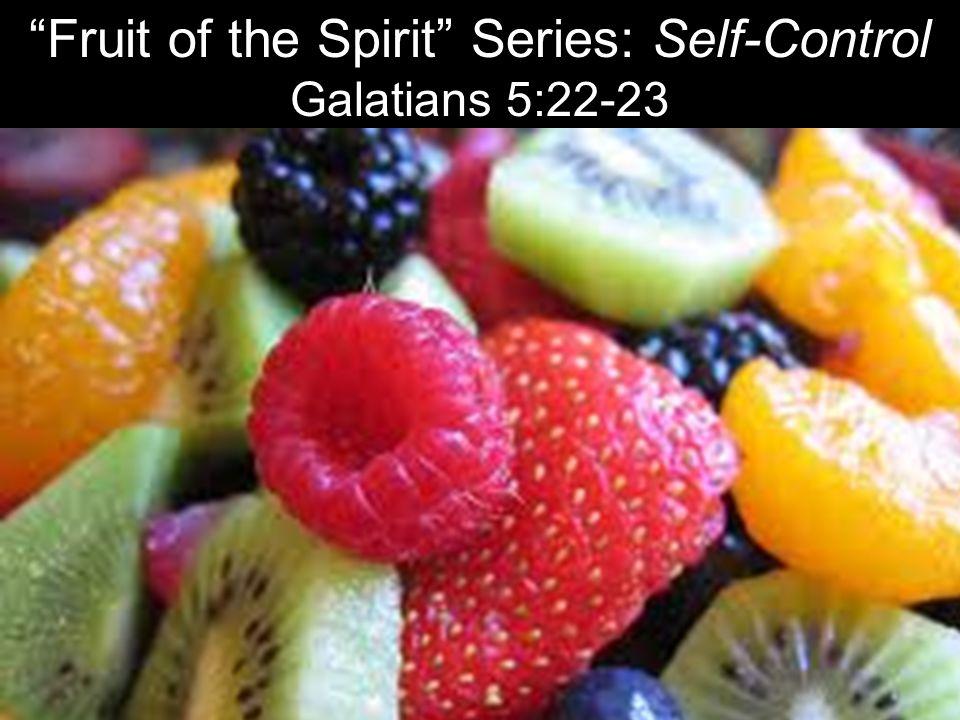 """Fruit of the Spirit"" Series: Self-Control Galatians 5:22-23"