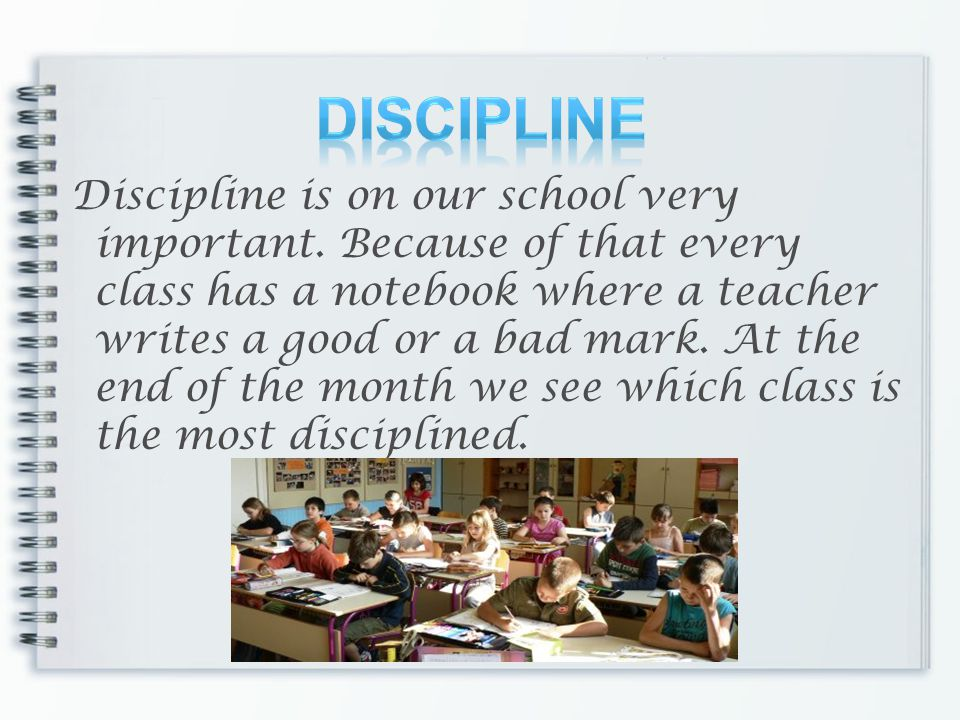 Discipline is on our school very important.