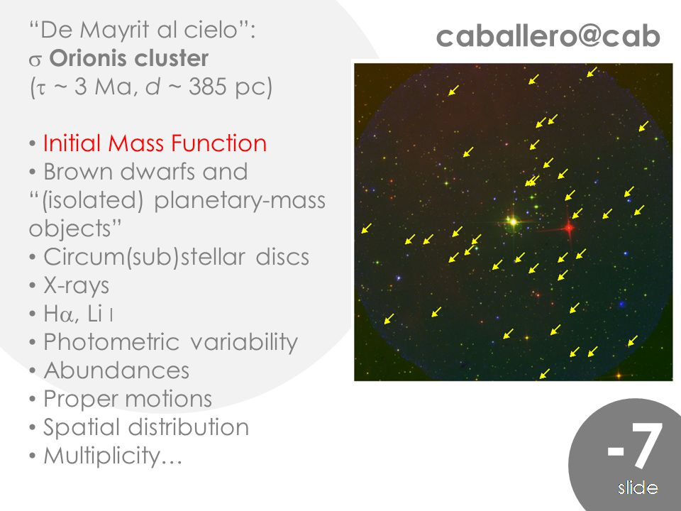 "caballero@cab ""De Mayrit al cielo"":  Orionis cluster (  ~ 3 Ma, d ~ 385 pc) Initial Mass Function Brown dwarfs and ""(isolated) planetary-mass object"