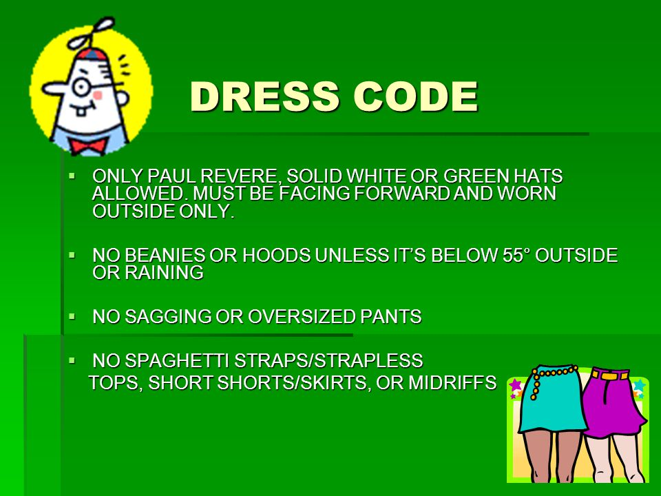 DRESS CODE  ONLY PAUL REVERE, SOLID WHITE OR GREEN HATS ALLOWED.