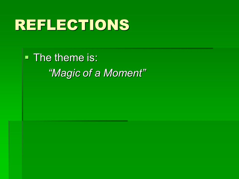 """REFLECTIONS  The theme is: """"Magic of a Moment"""" """"Magic of a Moment"""""""