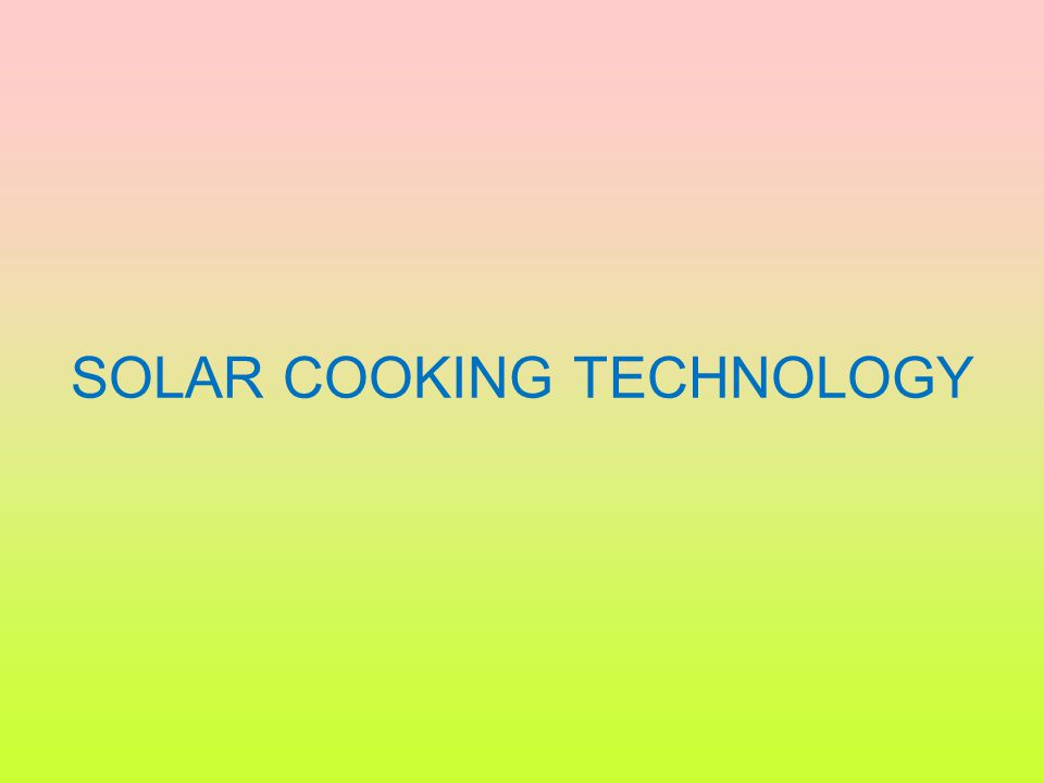 Advanced type Solar Cooker In these cookers, the problem of cooking outdoors is avoided to some extent.