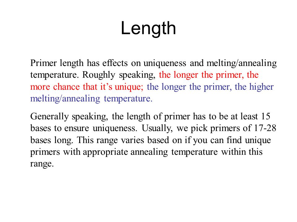 Length Primer length has effects on uniqueness and melting/annealing temperature.