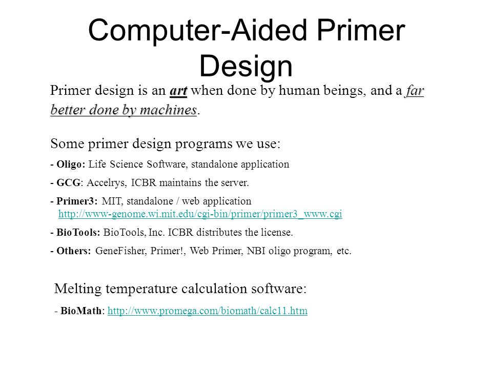 Computer-Aided Primer Design artfar better done by machines Primer design is an art when done by human beings, and a far better done by machines.