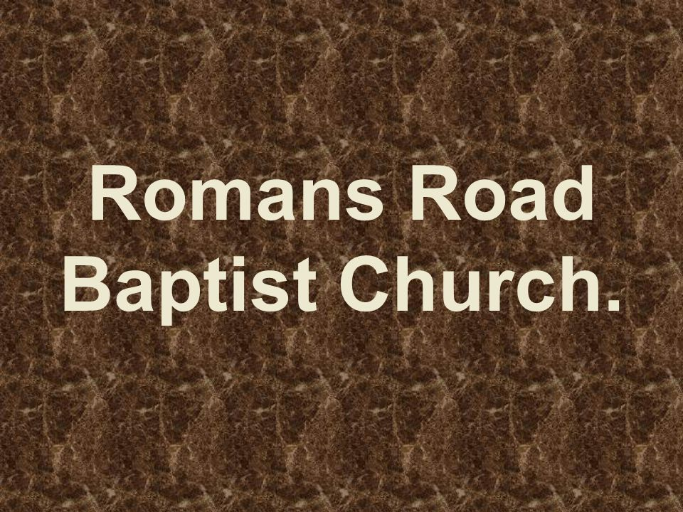 Romans Road Baptist Church.