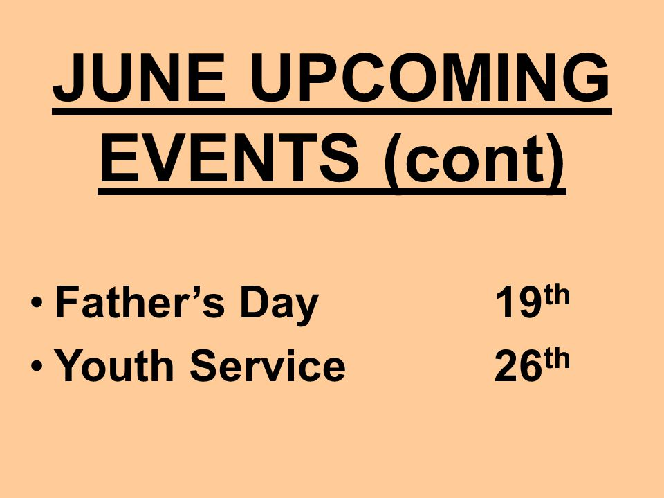 JUNE UPCOMING EVENTS (cont) Father's Day19 th Youth Service26 th