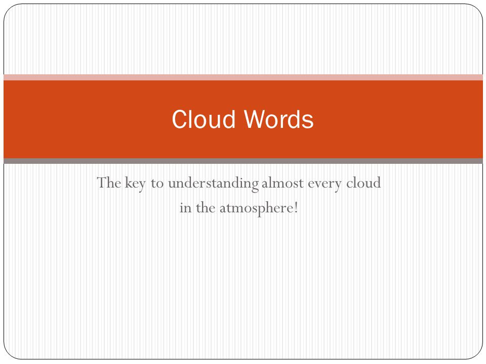 The key to understanding almost every cloud in the atmosphere! Cloud Words