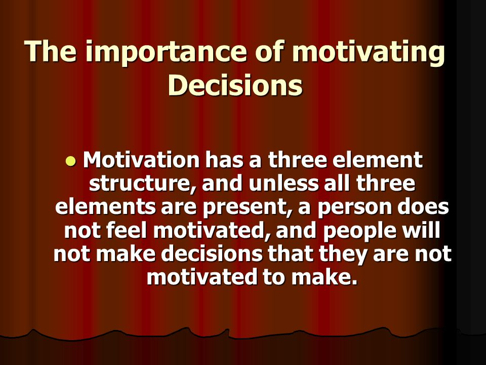 Three elements of motivation: 1.An awareness of something the person wants.