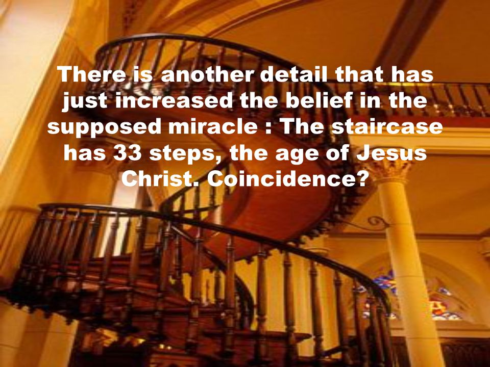 And the 3 rd mystery – from where did the wood come? They have checked and found that the type of wood used to build the staircase does not exist in t