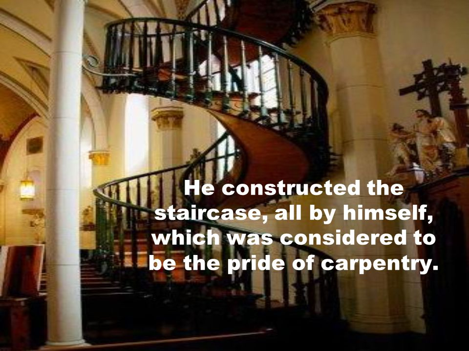 On the last day, a stranger knocked at their door and said that he was a carpenter who could help them build the staircase.
