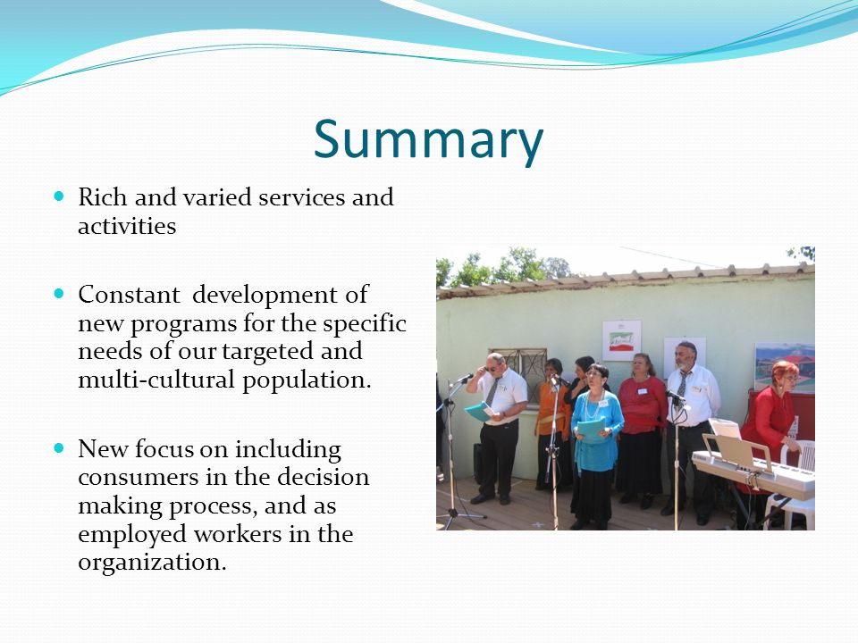 Summary Rich and varied services and activities Constant development of new programs for the specific needs of our targeted and multi-cultural population.