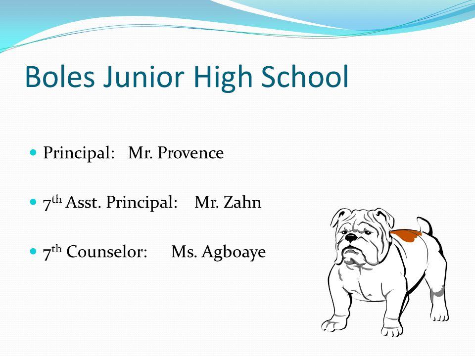 Boles Junior High School Principal: Mr. Provence 7 th Asst.